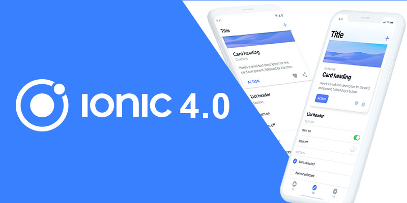 Ionic 4.0's Release And Latest Features: What OST Can Deliver To You