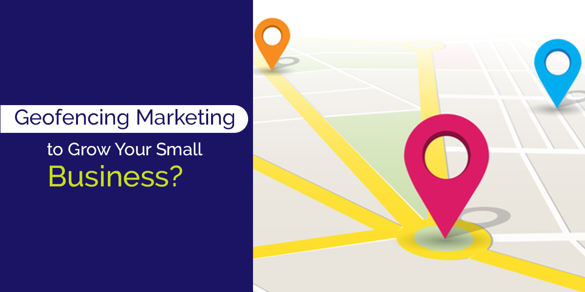 Geofencing Marketing – A Smart Way to Target Local Customers